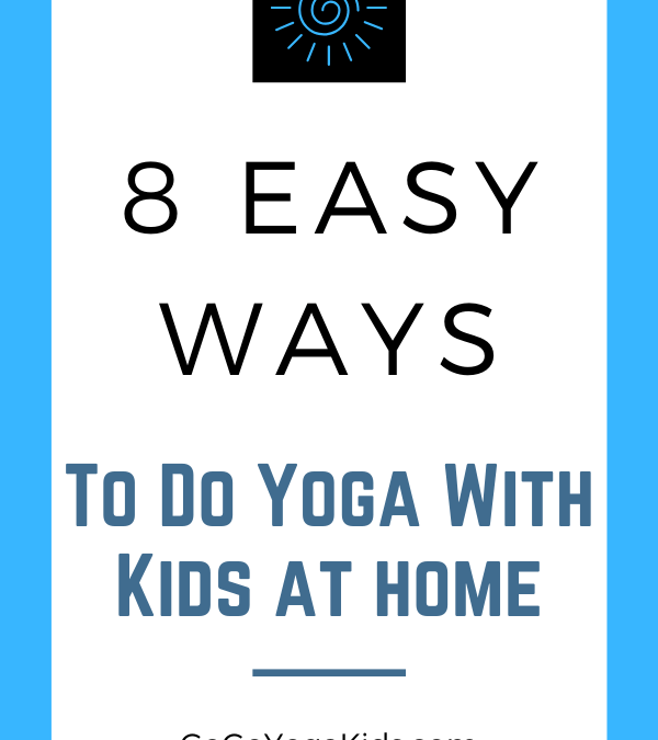 8 Easy Ways to Do Yoga at Home With Your Kids