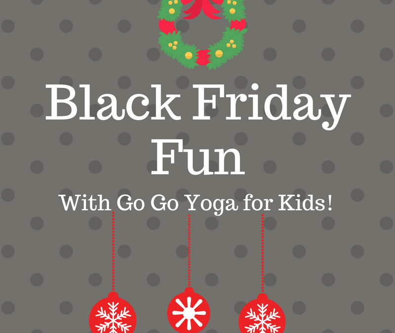 Black Friday Fun With Go Go Yoga for Kids