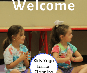 Kids Yoga Lesson Planning 101: The Welcome