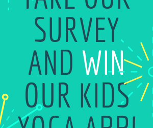 Take Our Survey and Win a Free Kids Yoga App!