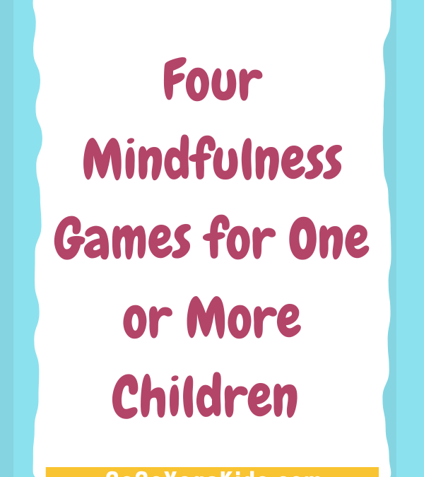 Four Mindfulness Games for One of More Children