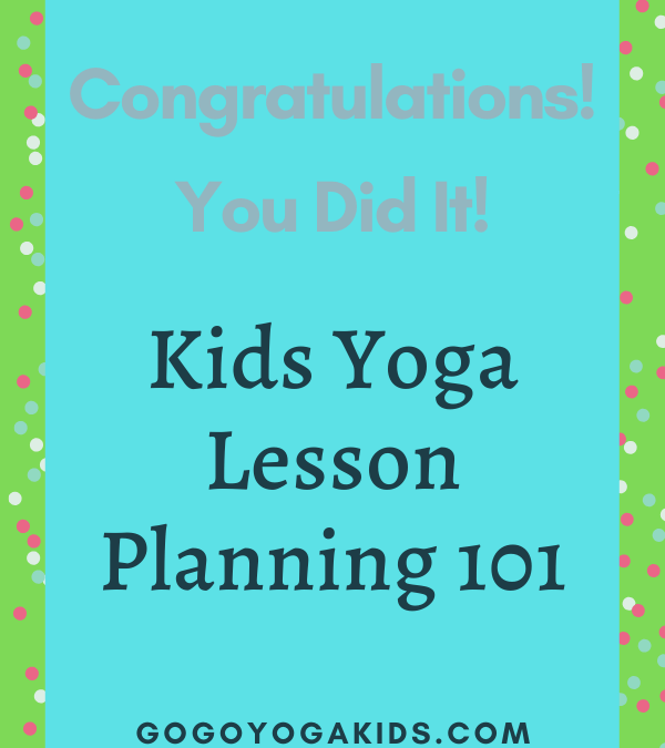 How to Teach Yoga to Kids: Kids Yoga Lesson Planning 101