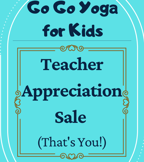 Go Go Yoga for Kids Teacher Appreciation Sale (that's you!)