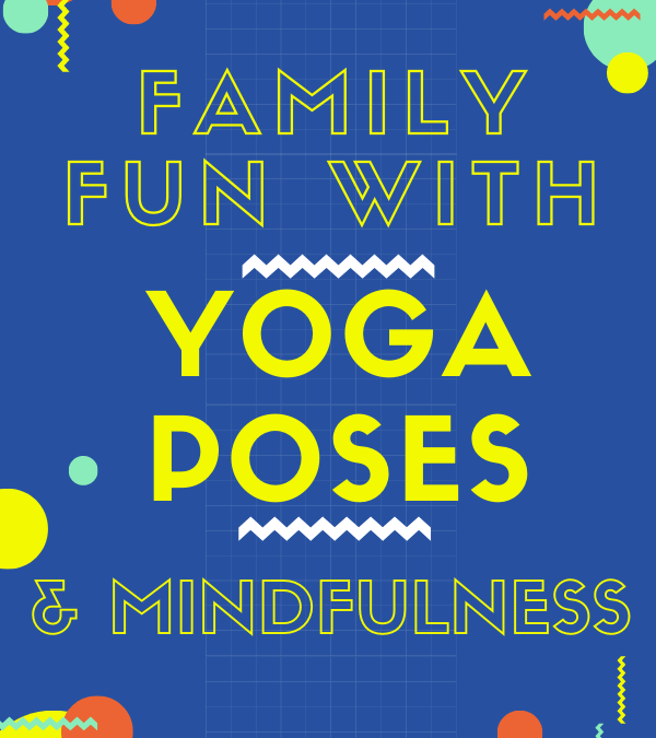 Family Fun with Yoga Poses & Simple Mindfulness Exercises