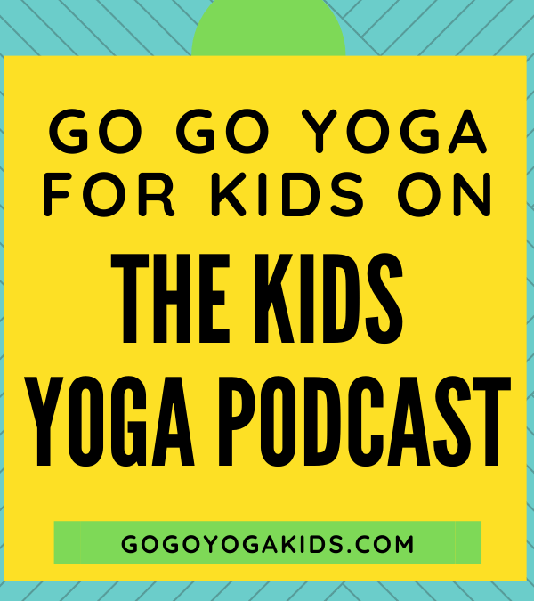Kids Yoga Podcast with Go Go Yoga for Kids