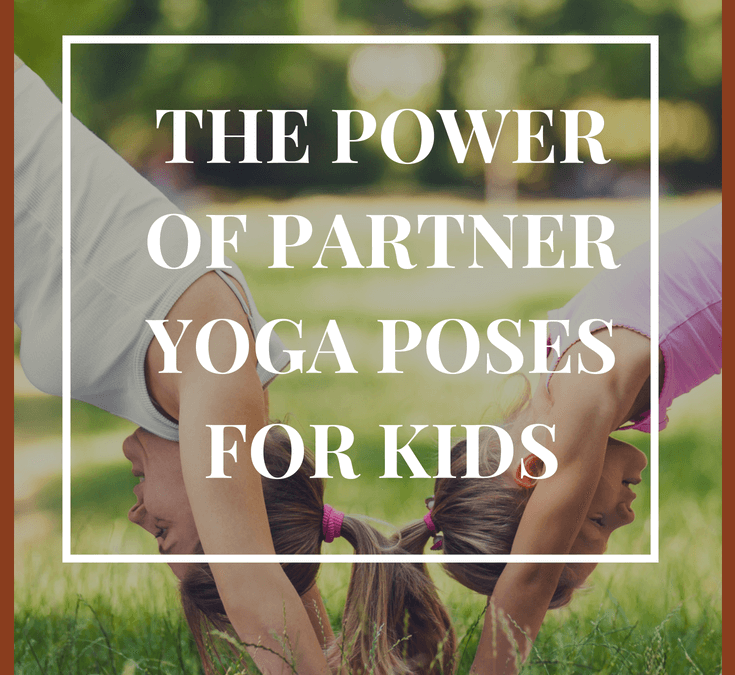 The Power of Partner Yoga Poses for Kids