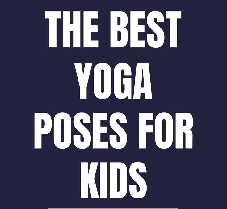 The Best Yoga Poses for Growing Kids