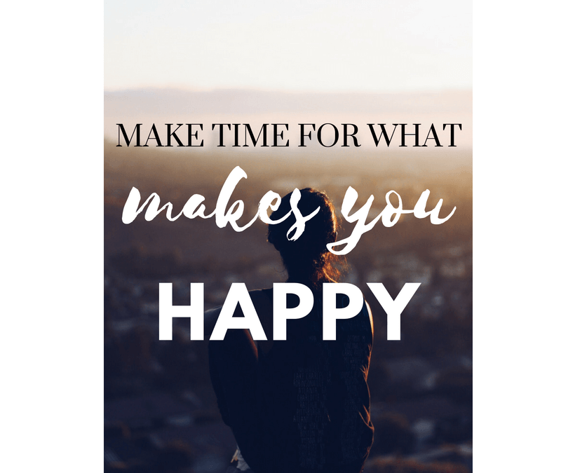 Make Time for What Makes You Happy