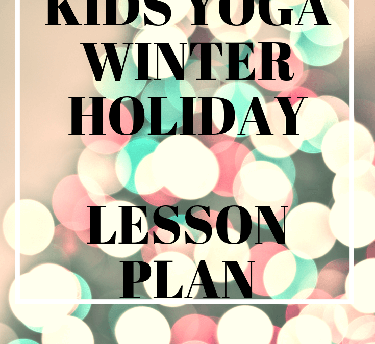 Kids Yoga Winter Holiday Lesson Plan