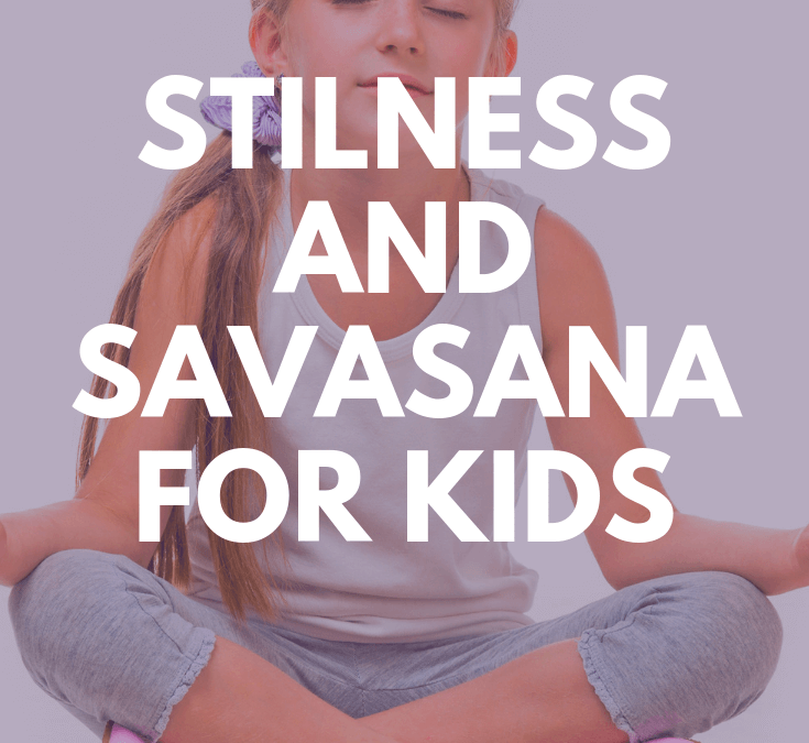 How to Easily Get Kids into Savasana in Yoga