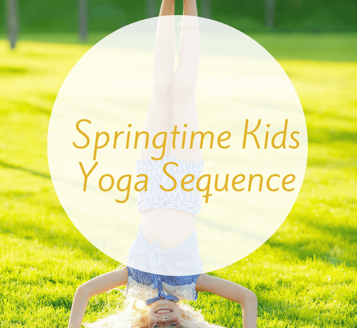 Spring is in the Air! Springtime Kids Yoga Sequence - Go Go