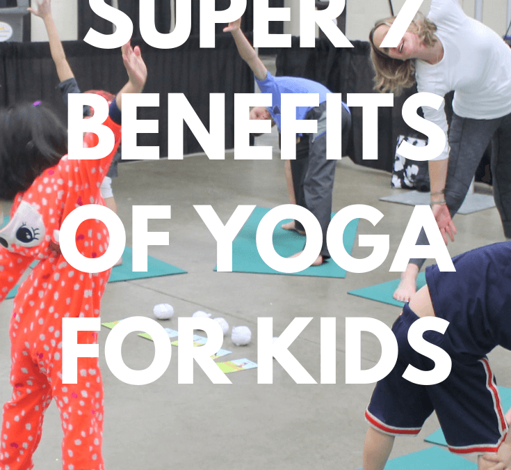 Kids Need Yoga Too! Super 7 Benefits of Yoga for Children