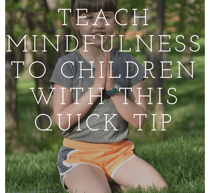 Teach Mindfulness for Kids with this Quick Tip