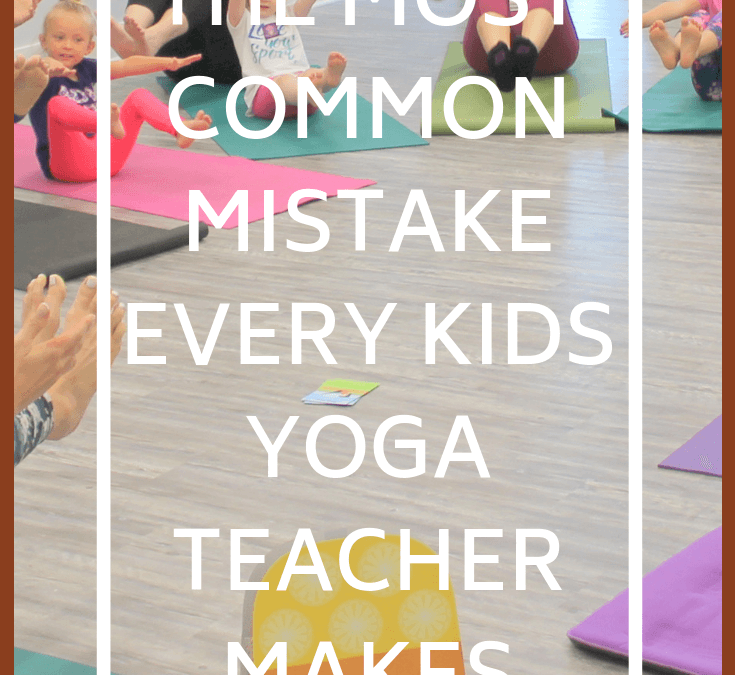 The Most Common Mistake Every Kids Yoga Teacher Makes