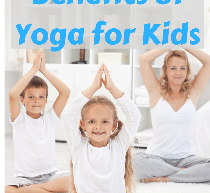 Don't Miss These Fab Four Benefits of Yoga for Kids