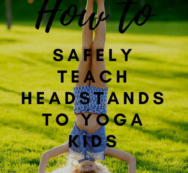 Let's Get Upside Down! How to Safely Teach Headstands For Yoga Kids