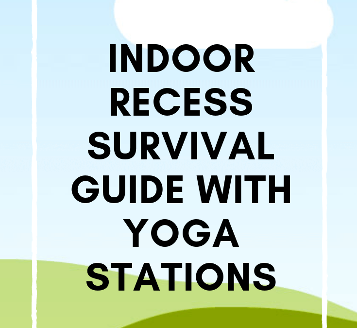 Indoor Recess Survival Guide With Yoga Stations