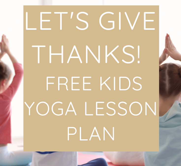 Let's Give Thanks: Free Kids Yoga Lesson Plan